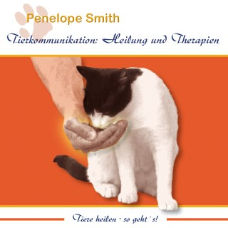 Penelope Smith: Tierkommunikation: Heilung und Therapien