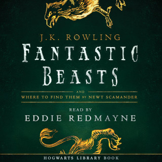 J.K. Rowling, Newt Scamander: Fantastic Beasts and Where to Find Them