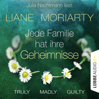 Liane Moriarty: Truly Madly Guilty - Jede Familie hat ihre Geheimnisse (Ungekürzt)