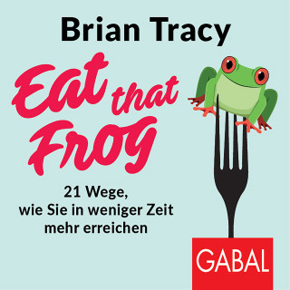 Brian Tracy: Eat that Frog