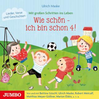 Ulrich Maske: Wie schön - ich bin schon 4!
