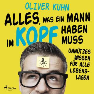 Oliver Kuhn: Alles, was ein Mann im Kopf haben muss: unnützes Wissen für alle Lebenslagen