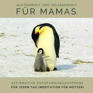 Tanja Kohl: Achtsamkeit und Gelassenheit für Mamas: Affirmative Entspannungshypnose für jeden Tag (Meditation für Mütter)