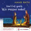 Hans Rath: Und Gott Sprach: Wir müssen reden!