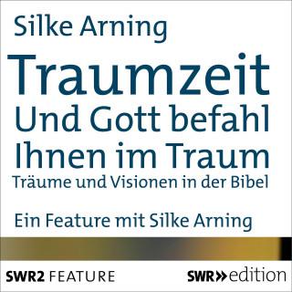 Silke Arning: Traumzeit: Und Gott befahl ihnen im Traum