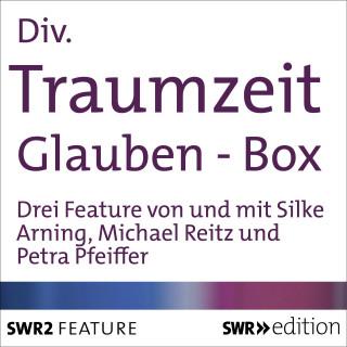 Silke Arning, Michael Reitz, Petra Pfeiffer: Traumzeit: Glauben