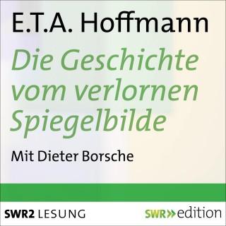 E.T.A. Hoffmann: Die Geschichte vom verlornen Spiegelbilde und andere Geschichten