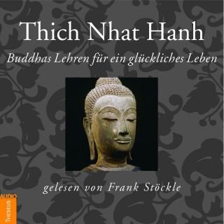Thich Nhat Hanh: Buddhas Lehren für ein glückliches Leben