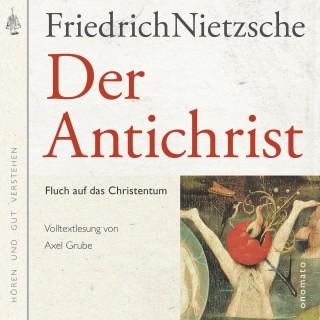 Friedrich Nietzsche: Der Antichrist. Fluch auf das Christenthum.