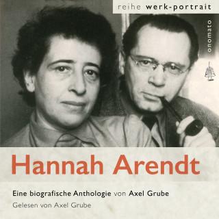 Hannah Arendt: Hannah Arendt. Eine biografische Anthologie von Axel Grube