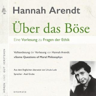 Hannah Arendt: Über das Böse. Eine Vorlesung zu Fragen der Ethik