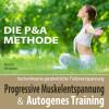 Franziska Diesmann, Torsten Abrolat: Progressive Muskelentspannung und Autogenes Training - hochwirksame ganzheitliche Tiefenentspannung - Die P&A Methode