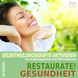 Franziska Diesmann, Torsten Abrolat: Restaurate! Gesundheit - Selbstheilungskräfte aktivieren mit Autosuggestion und Affirmationen