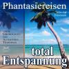 Franziska Diesmann, Torsten Abrolat: Entspannung total - neue Energie - traumhafte Phantasiereisen und Autogenes Training
