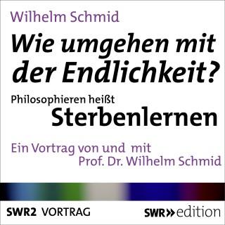 Wilhelm Schmid: Wie umgehen mit der Endlichkeit? Philosophieren heißt Sterbenlernen