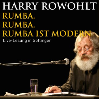 Harry Rowohlt: Rumba, Rumba, Rumba ist modern