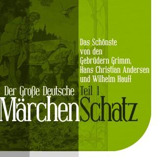 Wilhelm Hauff, Hans Christian Andersen, Gebrüder Grimm: Der Große Deutsche Märchen Schatz