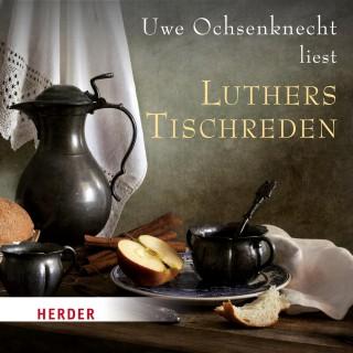 Martin Luther: Uwe Ochsenknecht liest: Luthers Tischreden