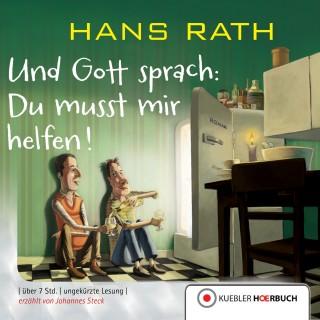 Hans Rath: Und Gott sprach: Du musst mir helfen!