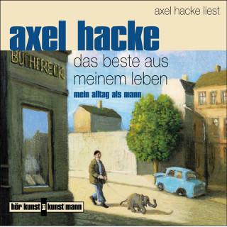 Axel Hacke: Das Beste aus meinem Leben