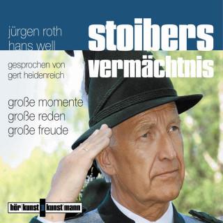 Jürgen Roth: Stoibers Vermächtnis - Große Momente, große Reden, große Freude