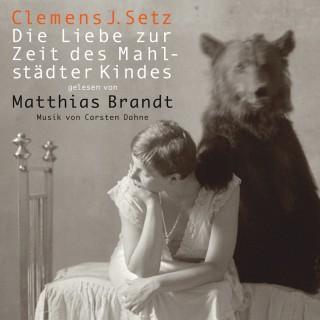 Clemens J Setz: Die Liebe zur Zeit des Mahlstädter Kindes