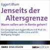 Eggert Blum: Jenseits der Altersgrenze - Wann sollen wir in Rente gehen?