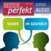 Alia Begisheva, Felix Forberg, Katja Riedel, Barbara Schiele, Andrea Steinbach, Jörg Walser: Deutsch lernen Audio - Sicher im Gespräch