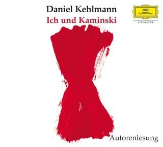 Daniel Kehlmann: Ich und Kaminski