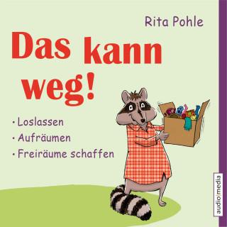 Rita Pohle: Das kann weg!