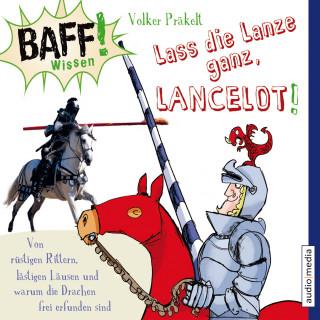 Volker Präkelt: BAFF! Wissen - Lass die Lanze ganz, Lancelot!