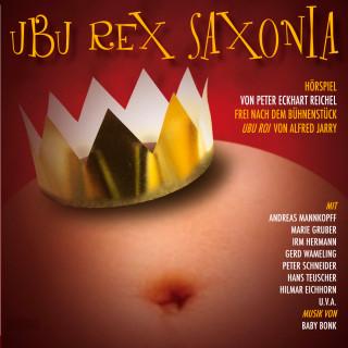 Peter Eckhart Reichel: Ubu Rex Saxonia