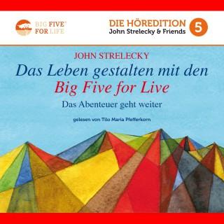 John Strelecky: Das Leben gestalten mit den Big Five for Life (Das Abenteuer geht weiter)