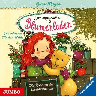 Gina Mayer: Der magische Blumenladen. Die Reise zu den Wunderbeeren