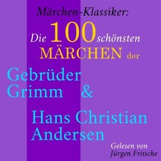 Gebrüder Grimm, Hans Christian Andersen: Märchen-Klassiker: Die 100 schönsten Märchen der Gebrüder Grimm und Hans Christian Andersen