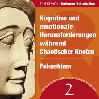 Tom Kenyon: Kognitive und emotionale Herausforderungen während Chaotischer Knoten & Fukushima