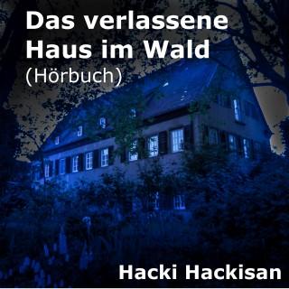 Hacki Hackisan: Das verlassene Haus im Wald
