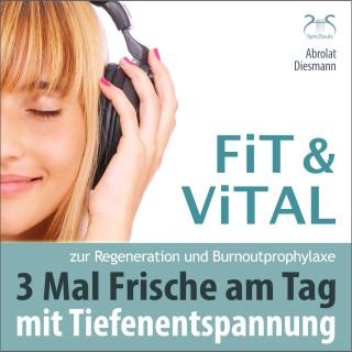 Franziska Diesmann, Torsten Abrolat: Fit und Vital mit Tiefenentspannung zur Regeneration und Burnout Prophylaxe – 3 mal Frische für den Tag