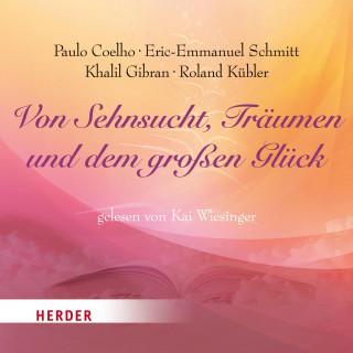 Khalil Gibran, Paulo Coelho, Eric-Emmanuel Schmitt: Von Sehnsucht, Träumen und dem großen Glück
