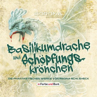Regina Schleheck: Basilikumdrache und Schöpfungskrönchen - Die phantastischen Werke von Regina Schleheck