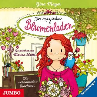 Gina Mayer: Der magische Blumenladen. Die verzauberte Hochzeit