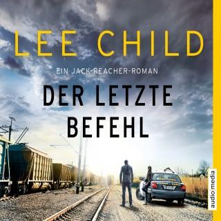 Lee Child: Der letzte Befehl. Ein Jack-Reacher-Roman