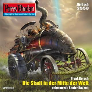 Frank Borsch: Perry Rhodan 2553: Die Stadt in der Mitte der Welt