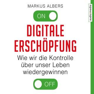 Markus Albers: Digitale Erschöpfung. Wie wir die Kontrolle über unser Leben wiedergewinnen