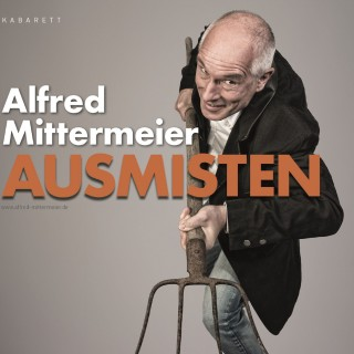 Alfred Mittermeier: Ausmisten
