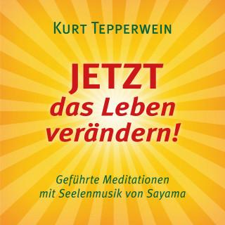 Kurt Tepperwein: JETZT das Leben verändern! (mit klangenergetischer Musik von Sayama)