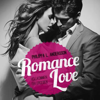 Philippa L. Andersson: Romance Love - Vollkommen dir ergeben