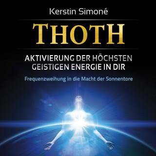 Kerstin Simoné: Thoth: Aktivierung der höchsten geistigen Energie in dir (mit klangenergetischer Musik)