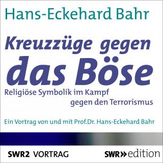Hans-Eckehard Bahr: Kreuzzüge gegen das Böse - Religiöse Symbolik im Kampf gegen den Terrorismus