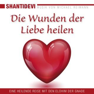 Shantidevi: Die Wunden der Liebe heilen. Eine heilende Reise mit den Elohin der Gnade